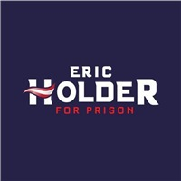 Eric Holder for Prison