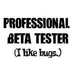 Professional BETA Tester (I Like Bugs)