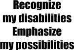 Recognize my disabilities, emphasize possibilities