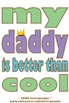MY DADDY IS BETTER THAN COOL