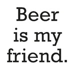 Beer is my friend