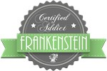 Certified Frankenstein Addict