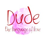 Dude: the language of love