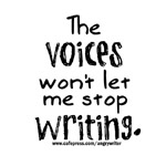 The Voices Won't Let Me Stop Writing