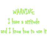 Warning I Have An Attitude And I Know How To Use I