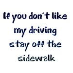 If You Don't Like My Driving Stay Off The Sidewalk
