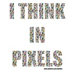 I think in pixels