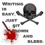 WRITING IS EASY, JUST SIT DOWN AND BLEED!