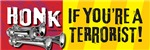 HONK IF YOU'RE A TERRORIST!