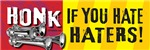 HONK IF YOU HATE HATERS!