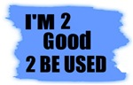 I'M 2 GOOD 2 BE USED