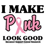 I Make Pink Look Good Breast Cancer T-Shirts