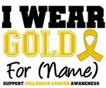 I Wear Gold Ribbon Childhood Cancer  Gifts