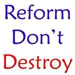 Reform don't destroy!