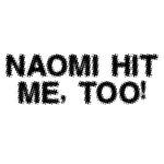 Naomi Hit Me Too
