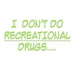 I Don't Do Recreational Drugs