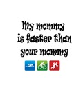 My Mommy is Faster Than Your Mommy