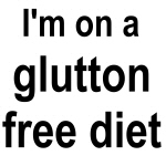 On A Glutton Free Diet T-shirts and Gifts