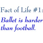 Fact of Life #1: Ballet is harder than football t-