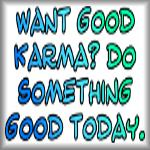 Want good karma? Do something good today