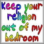 Keep your religion out of my bedroom