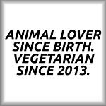 Animal lover since birth. Vegetarian since 2013.
