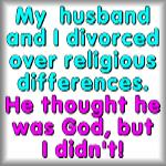 My husband and I divorced over religious...