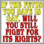If the fetus you save is gay, will you still fight