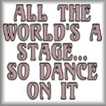 All the world's a stage, so dance on it