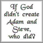 If God didn't create Adam & Steve, who did?