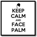 Keep Calm and Facepalm