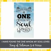 I Have Found The One Whom My Soul Loves