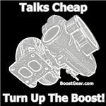 Talks Cheap Turn Up The Boost!