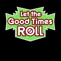 ...Let the Good Times Roll...