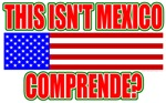 This Isn't Mexico Comprende? T-shirts & Gifts