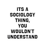 It's A Sociology Thing