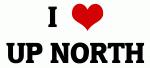 I Love UP NORTH