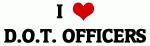 I Love D.O.T. OFFICERS