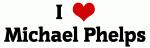 I Love Michael Phelps