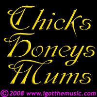 Chicks, Honeys & Mums
