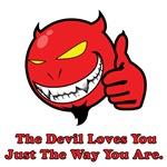 The Devil Loves You Just The Way You Are.