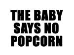 The baby says no popcorn