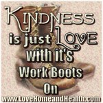Kindness is Just Love with It's Work Boots On!