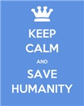 Keep Calm & Save Humanity