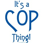 It's a Cop Thing!