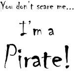 You don't scare me...Pirate
