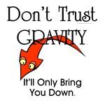 Don't Trust Gravity