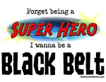 Forget being a super Hero I wanna be a Black Belt