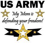 Army My Mom is defending your freedom!