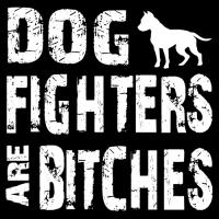 Dog Fighters are Bitches